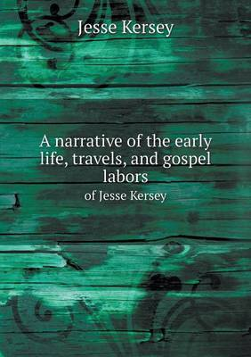A Narrative of the Early Life, Travels, and Gospel Labors of Jesse Kersey