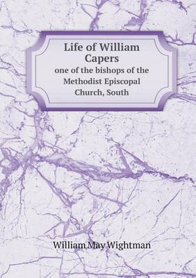 Life of William Capers One of the Bishops of the Methodist Episcopal Church, South
