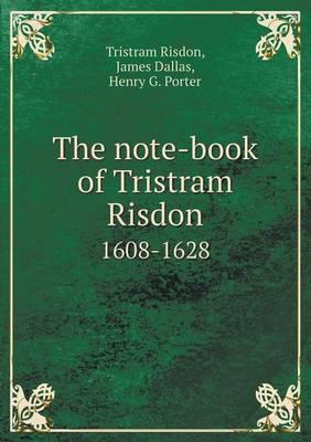 The Note-Book of Tristram Risdon 1608-1628