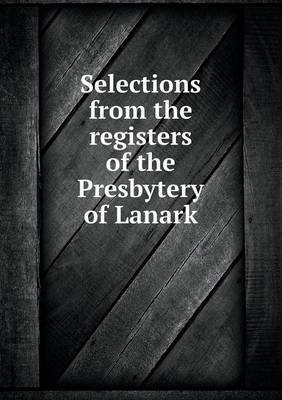 Selections from the Registers of the Presbytery of Lanark