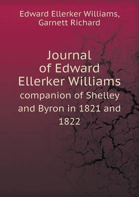Journal of Edward Ellerker Williams Companion of Shelley and Byron in 1821 and 1822