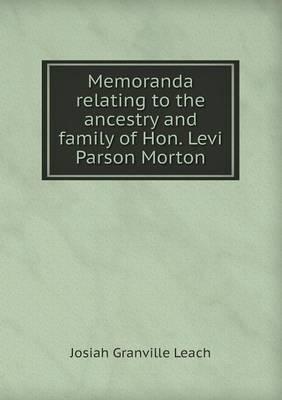 Memoranda Relating to the Ancestry and Family of Hon. Levi Parson Morton