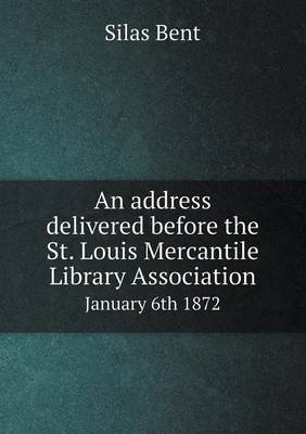 An Address Delivered Before the St. Louis Mercantile Library Association January 6th 1872