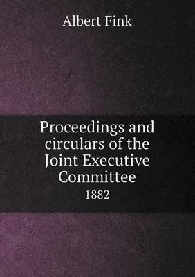 Proceedings and Circulars of the Joint Executive Committee 1882