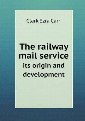 The Railway Mail Service Its Origin and Development