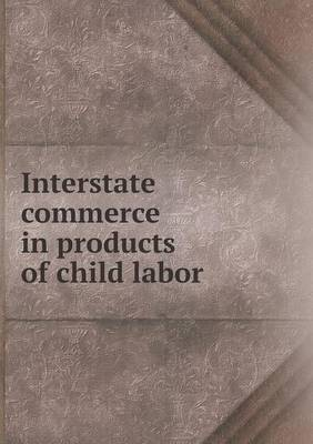 Interstate Commerce in Products of Child Labor