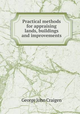Practical Methods for Appraising Lands, Buildings and Improvements