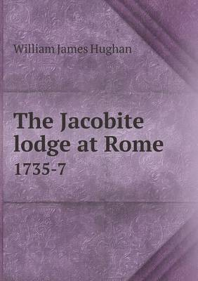 The Jacobite Lodge at Rome 1735-7