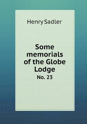 Some Memorials of the Globe Lodge No. 23