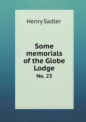 Some Memorials of the Globe Lodge No. 23