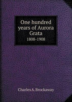 One Hundred Years of Aurora Grata 1808-1908
