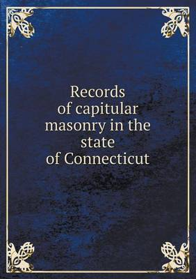 Records of Capitular Masonry in the State of Connecticut