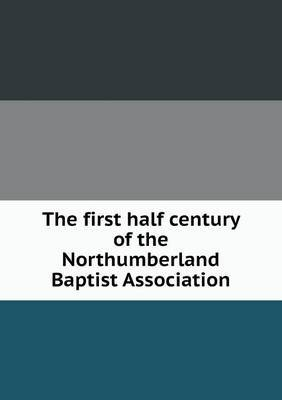 The First Half Century of the Northumberland Baptist Association
