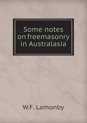 Some Notes on Freemasonry in Australasia