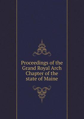 Proceedings of the Grand Royal Arch Chapter of the State of Maine