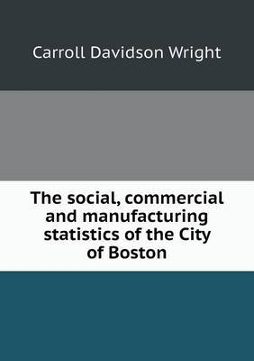 The Social, Commercial and Manufacturing Statistics of the City of Boston