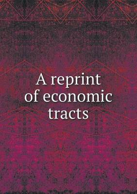 A Reprint of Economic Tracts