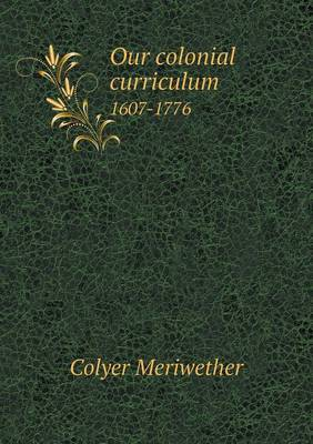 Our Colonial Curriculum 1607-1776