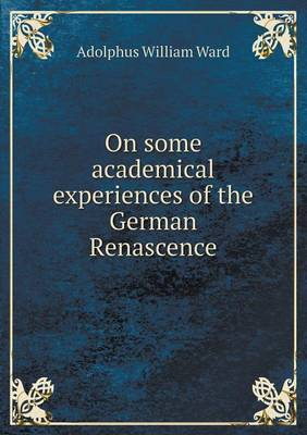 On Some Academical Experiences of the German Renascence