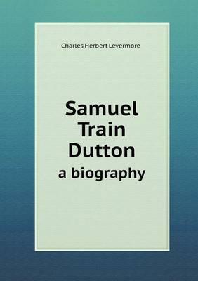 Samuel Train Dutton a Biography