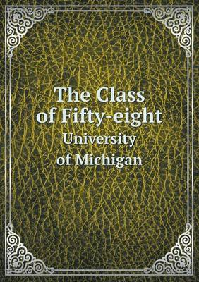 The Class of Fifty-Eight University of Michigan