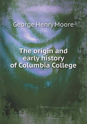 The Origin and Early History of Columbia College