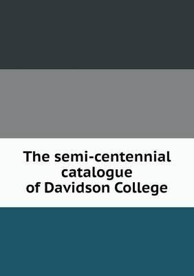 The Semi-Centennial Catalogue of Davidson College