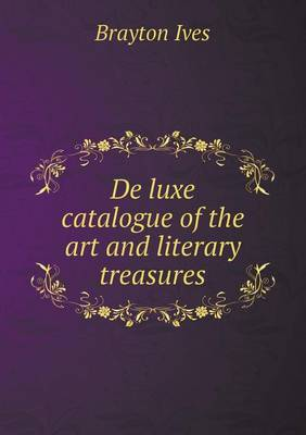 de Luxe Catalogue of the Art and Literary Treasures