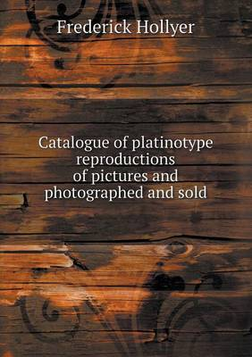 Catalogue of Platinotype Reproductions of Pictures and Photographed and Sold