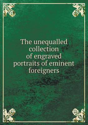 The Unequalled Collection of Engraved Portraits of Eminent Foreigners