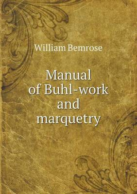 Manual of Buhl-Work and Marquetry
