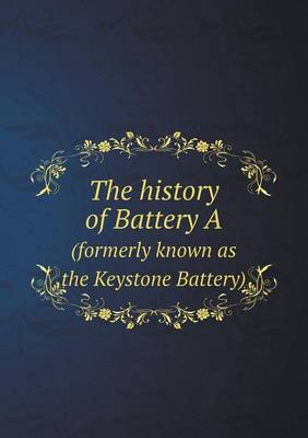 The History of Battery a (Formerly Known as the Keystone Battery)
