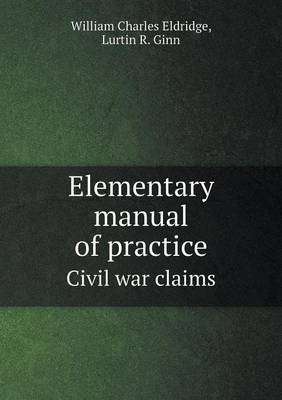 Elementary Manual of Practice Civil War Claims