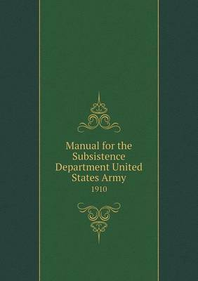Manual for the Subsistence Department United States Army 1910