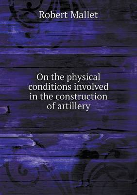 On the Physical Conditions Involved in the Construction of Artillery