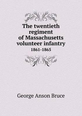 The Twentieth Regiment of Massachusetts Volunteer Infantry 1861-1865