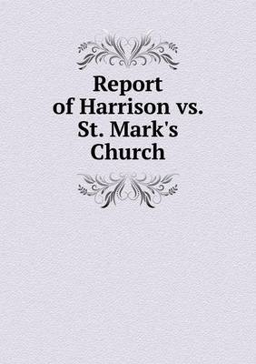 Report of Harrison vs. St. Mark's Church