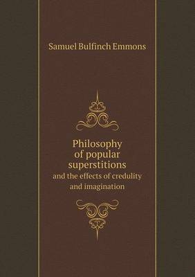 Philosophy of Popular Superstitions and the Effects of Credulity and Imagination