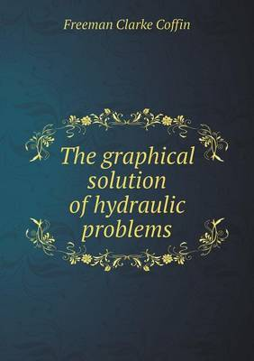 The Graphical Solution of Hydraulic Problems