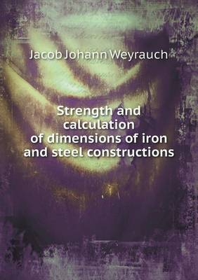 Strength and Calculation of Dimensions of Iron and Steel Constructions