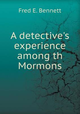 A Detective's Experience Among Th Mormons