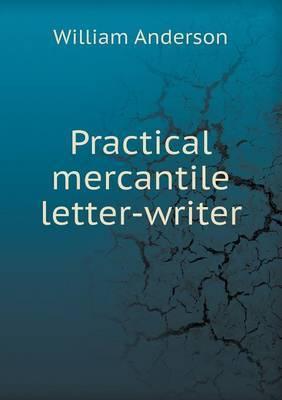 Practical Mercantile Letter-Writer