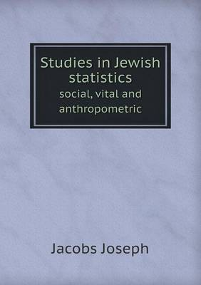 Studies in Jewish Statistics Social, Vital and Anthropometric