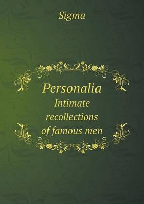 Personalia Intimate Recollections of Famous Men