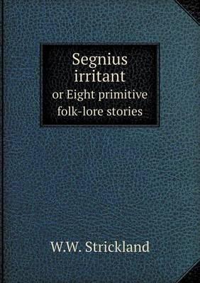 Segnius Irritant or Eight Primitive Folk-Lore Stories