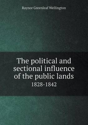 The Political and Sectional Influence of the Public Lands 1828-1842
