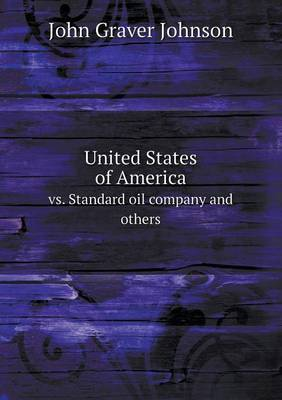 United States of America vs. Standard Oil Company and Others