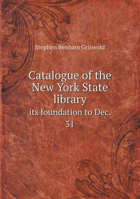Catalogue of the New York State Library Its Foundation to Dec. 31
