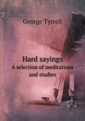 Hard Sayings a Selection of Meditations and Studies