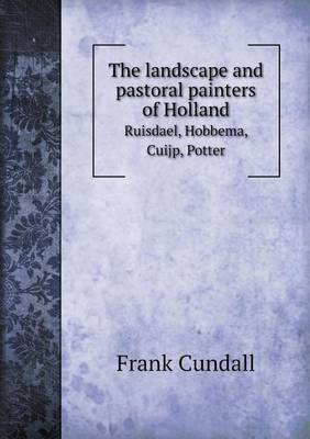 The Landscape and Pastoral Painters of Holland Ruisdael, Hobbema, Cuijp, Potter